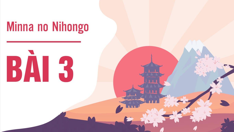 Minna no Nihongo - Bài 3