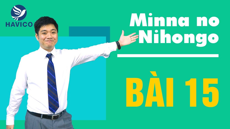 Minna no Nihongo – Từ mới bài 15 | Học tiếng Nhật cơ bản