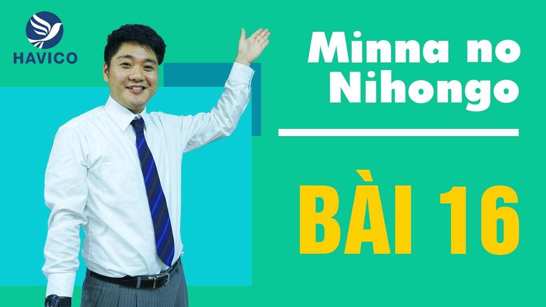 Minna no Nihongo – Từ mới bài 16 | Học tiếng Nhật cơ bản