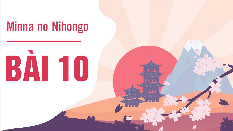 Minna no Nihongo - Bài 10