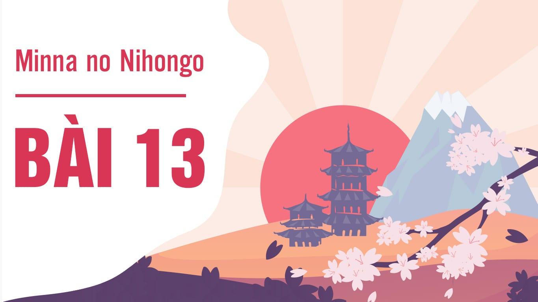 Minna no Nihongo - Bài 13