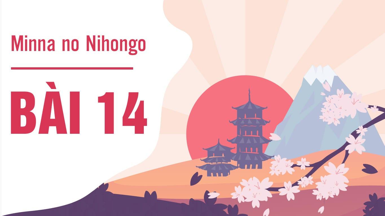 Minna no Nihongo - Bài 14