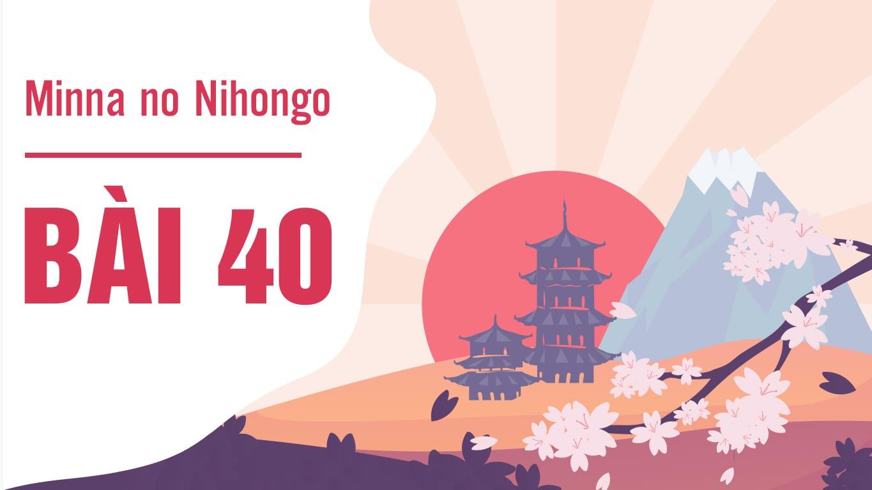 Minna no Nihongo - Bài 40