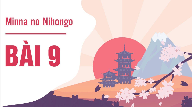 Minna no Nihongo - Bài 9